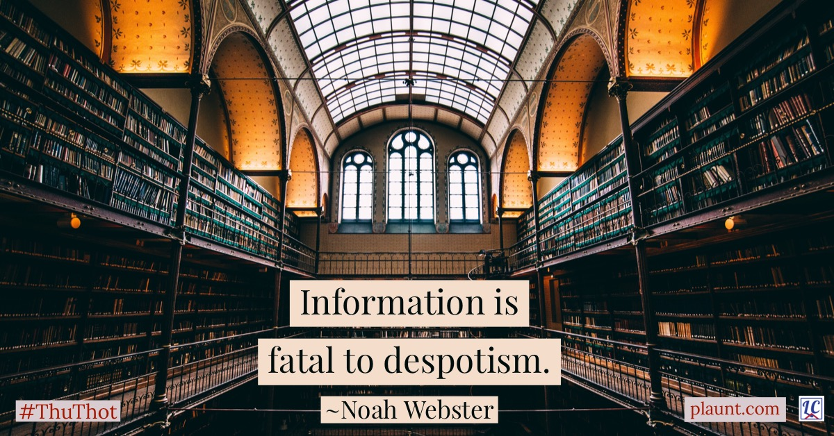Information is fatal to despotism. ~Noah Webster