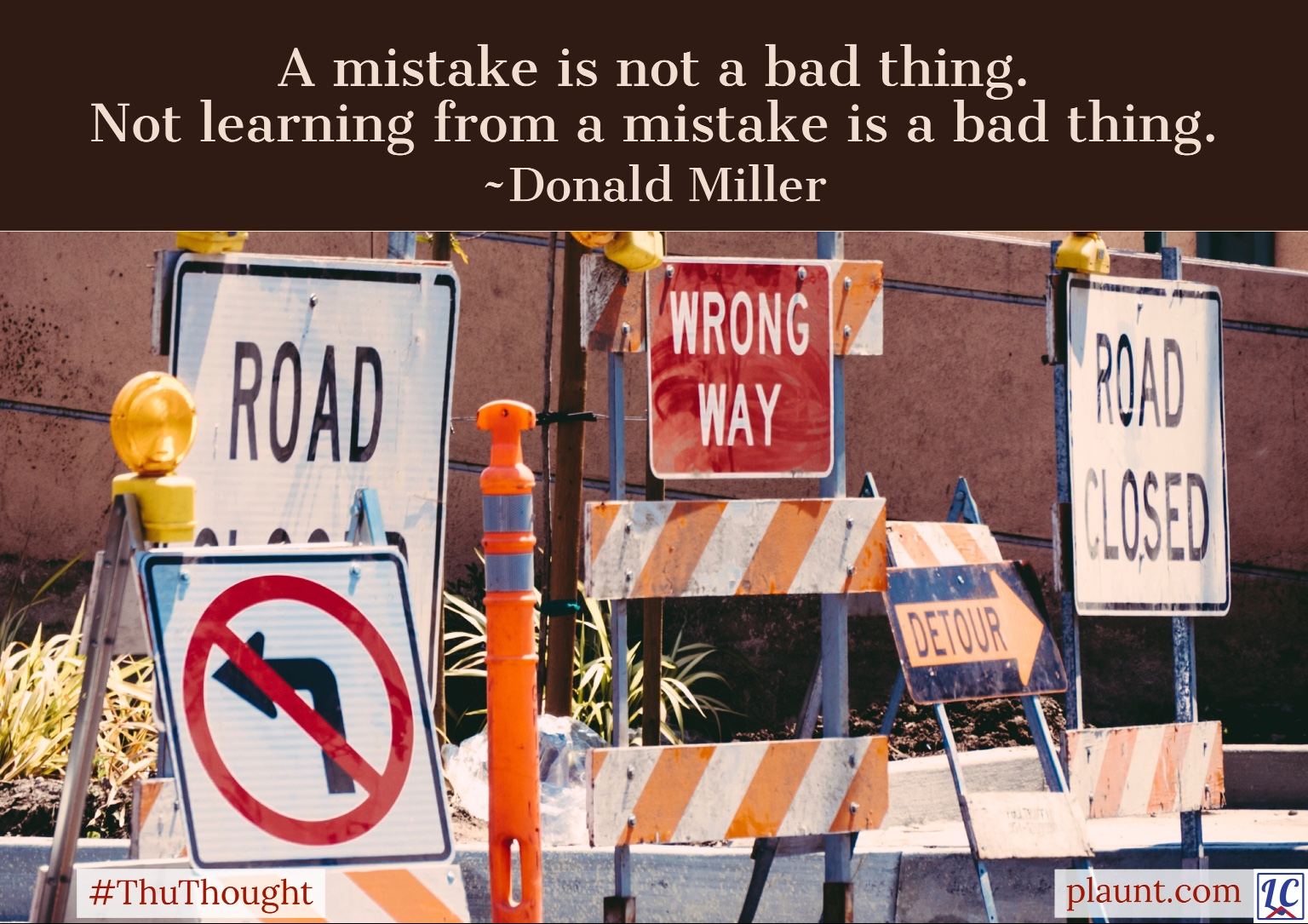 Several construction signs that say Wrong Way, No Left Turn, Road Closed, and Detour. Caption: A mistake is not a bad thing. Not learning from a mistake is a bad thing. ~Donald Miller