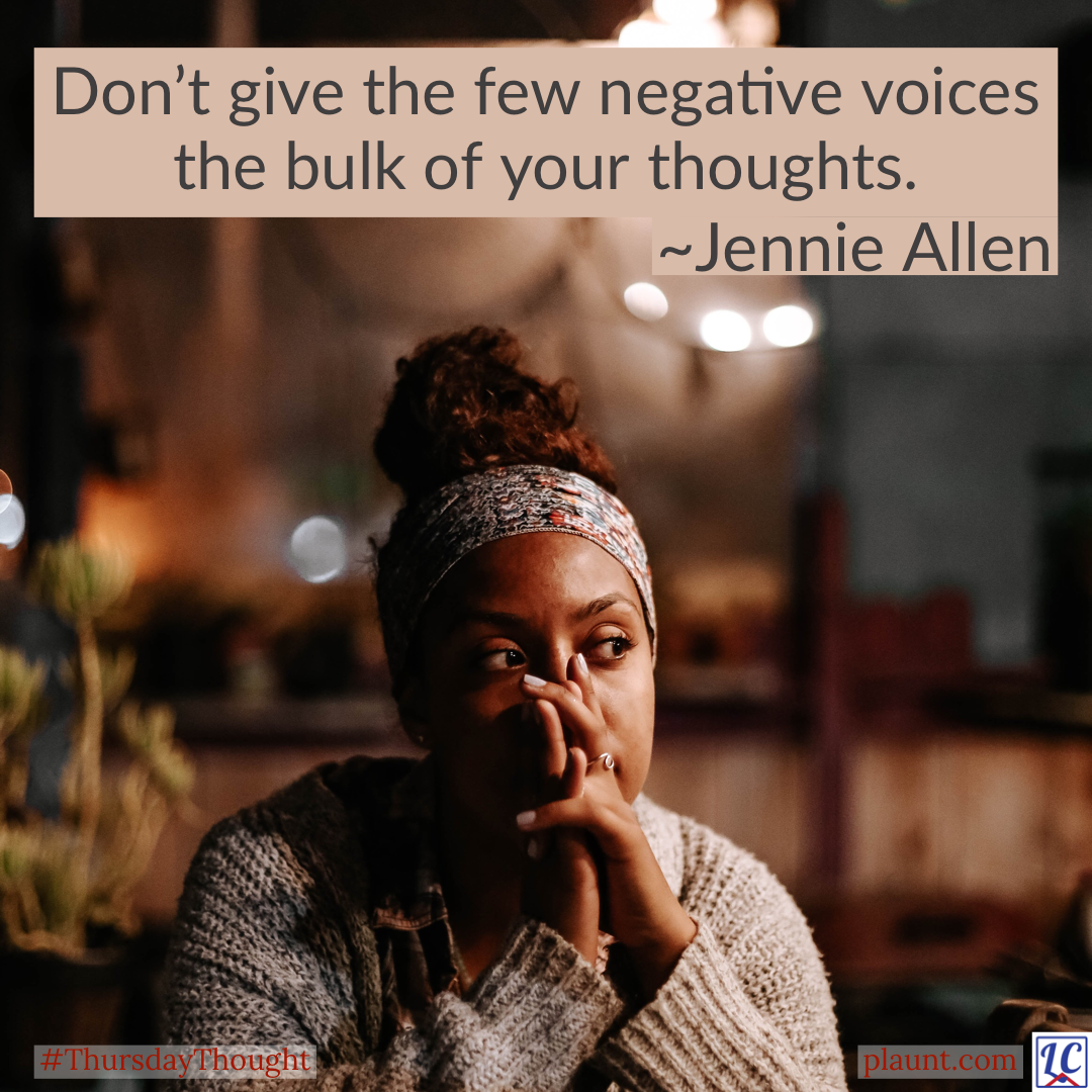 A woman looking pensive with her hands clasped in front of her face. Caption: Don't give the few negative voices the bulk of your thoughts. ~Jennie Allen