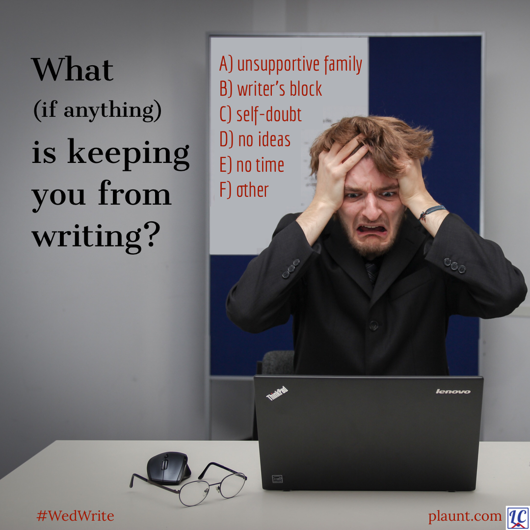 A distressed-looking man holding his head sitting in front of a computer. Caption: What (if anything) is keeping you from writing? A) unsupportive family B) writer's block C) self-doubt D) no ideas E) no time F) other