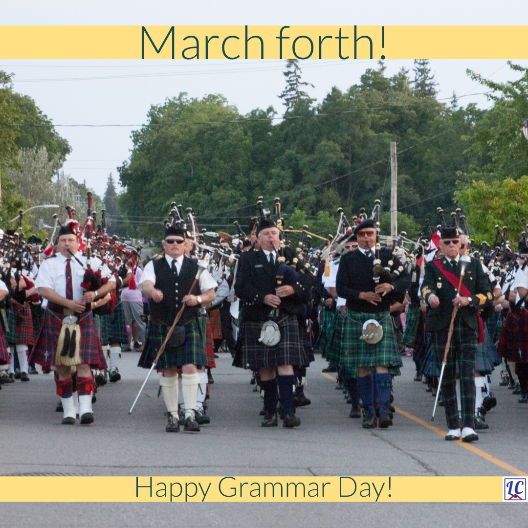 A large Scottish Pipe and Drum band marching toward us. Caption: March forth! Happy Grammar Day!