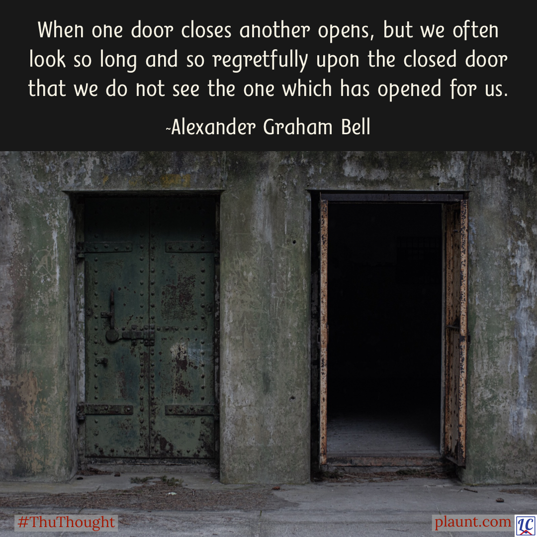 Two large steel doors—one closed, one open. Caption: When one door closes another opens, but we often look so long and so regretfully upon the closed door that we do not see the one which has opened for us.~Alexander Graham Bell