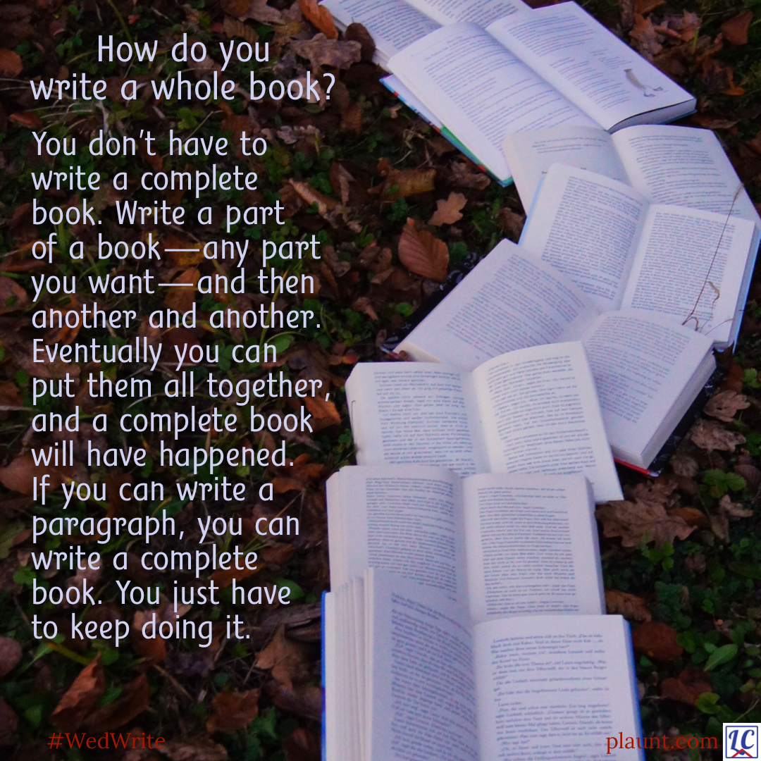 A winding pathway of open books on leaf-covered ground. Caption: How do you write a whole book? You don't have to write a complete book. Write a part of a book—any part you want—and then another and another. Eventually you can put them all together, and a complete book will have happened. If you can write a paragraph, you can write a complete book. You just have to keep doing it.