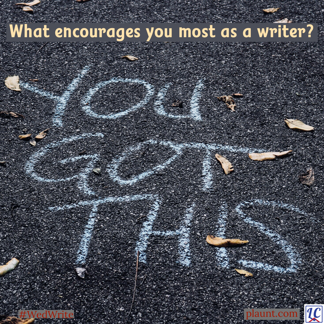 """YOU GOT THIS"" written in large block letters with white chalk on black pavement. Caption: What encourages you most as a writer?"