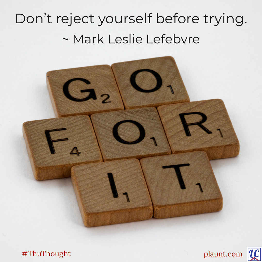 Scrabble tiles that spell out GO FOR IT. Caption: Don't reject yourself before trying. ~Mark Leslie Lefebvre