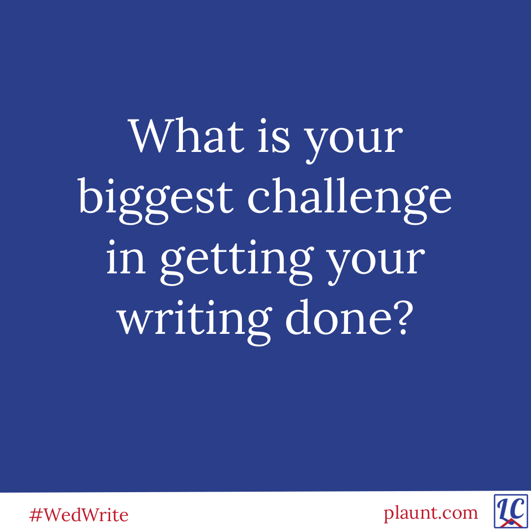 What is your biggest challenge in getting your writing done?