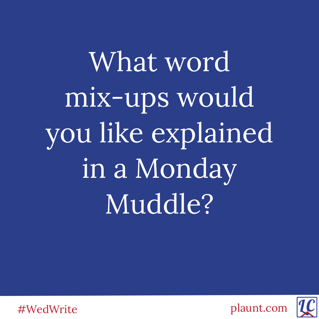 What word mix-ups would you like explained in a Monday Muddle?