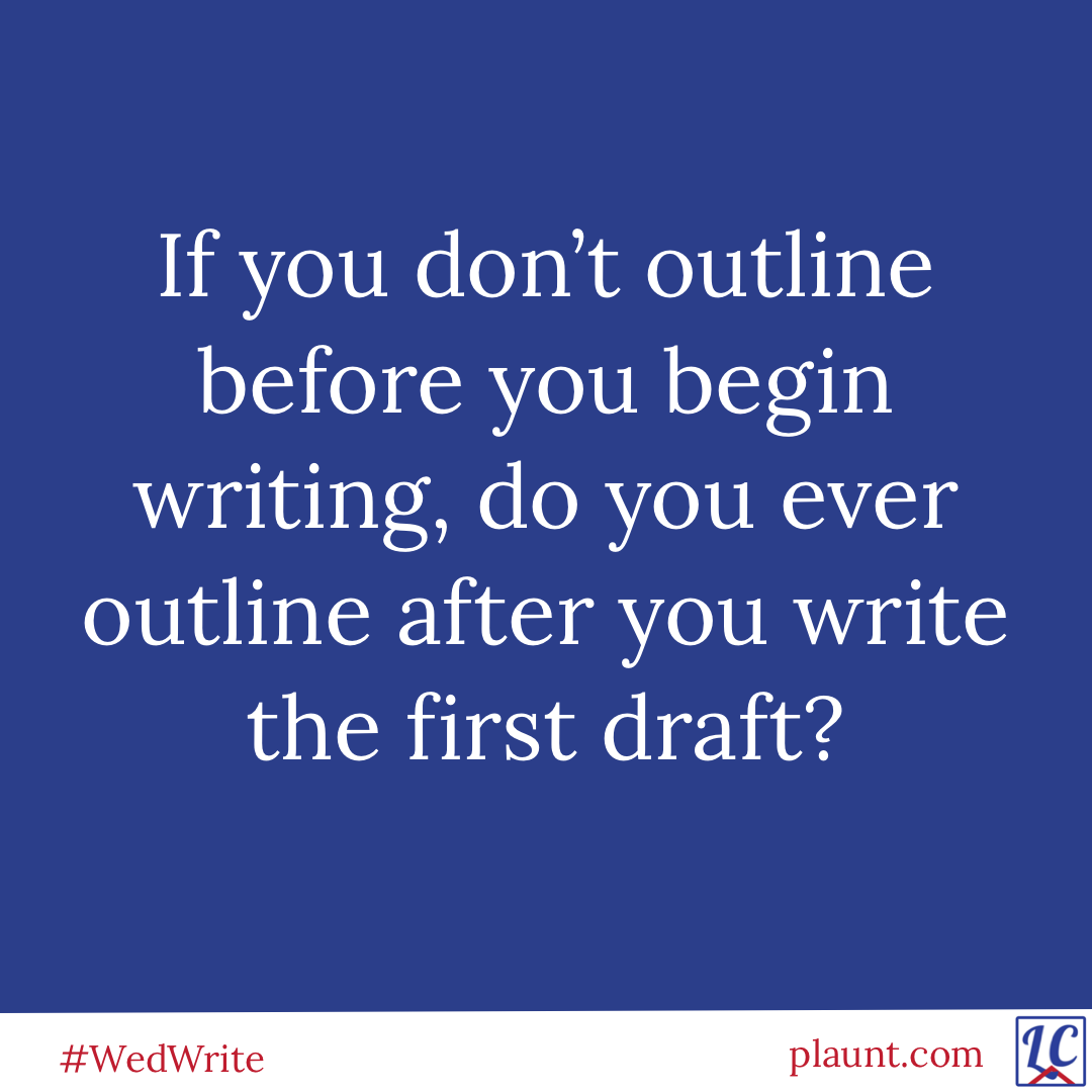 If you don't outline before you begin writing, do you ever outline after you write the first draft?