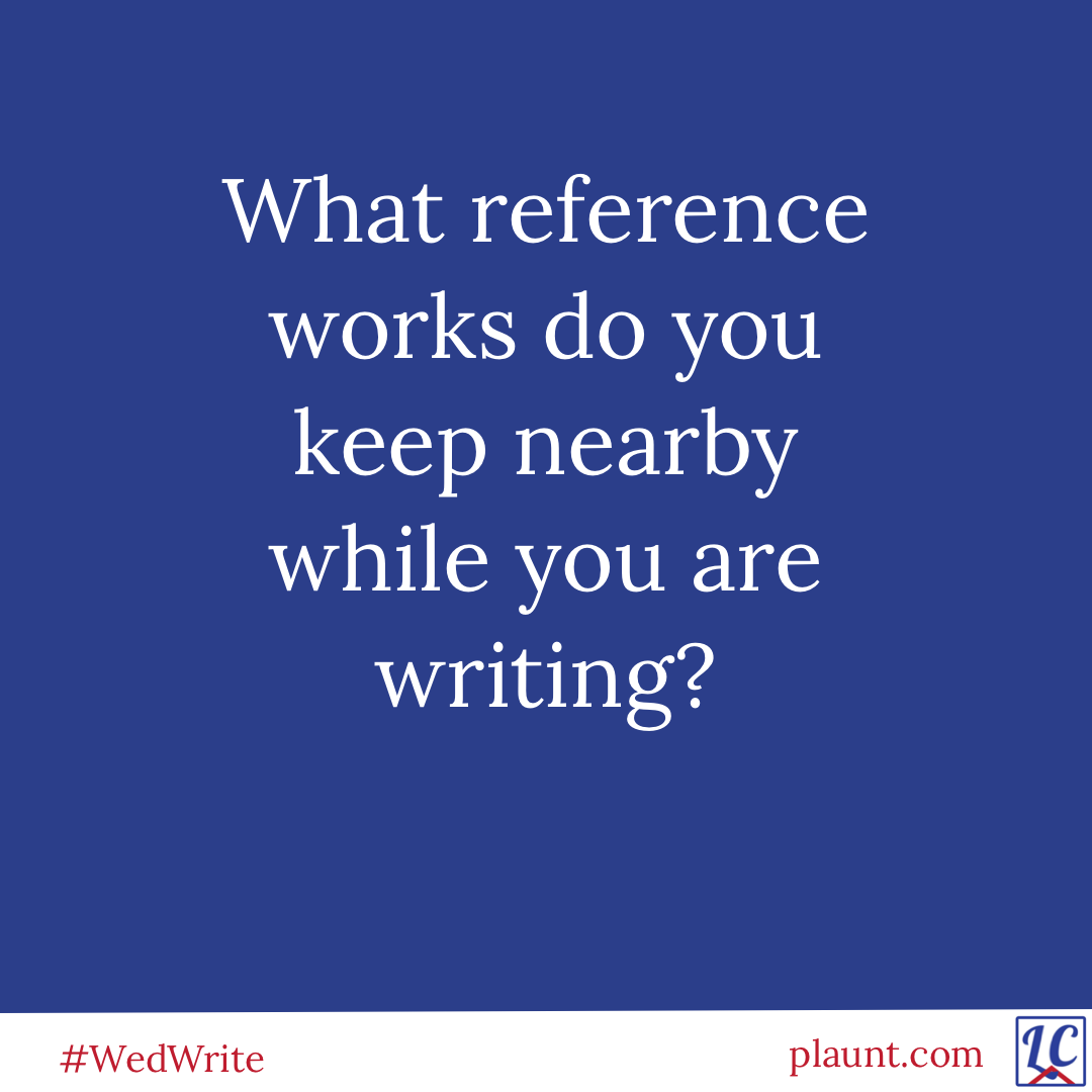 What reference works do you keep nearby while you are writing?