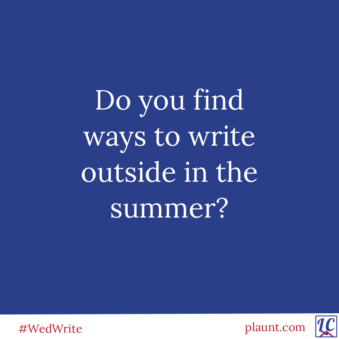 Do you find ways to write outside in the summer?