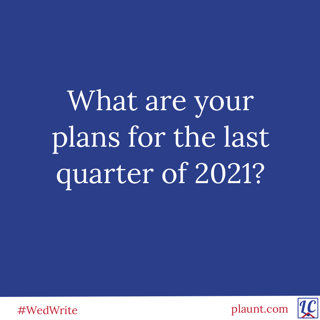What are your plans for the last quarter of 2021?